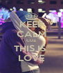 KEEP CALM CUZ THIS IS  LOVE - Personalised Poster A4 size