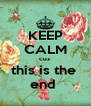 KEEP CALM cuz  this is the  end  - Personalised Poster A4 size