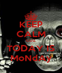 KEEP CALM CUZ TODAY IS MoNdAy - Personalised Poster A4 size