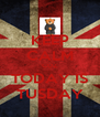 KEEP CALM CUZ TODAY IS TUSDAY - Personalised Poster A4 size