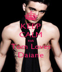 KEEP CALM cuz Tom Loves Daiane - Personalised Poster A4 size