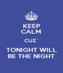 KEEP CALM CUZ´ TONIGHT WILL BE THE NIGHT - Personalised Poster A4 size