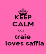 KEEP CALM cuz    traie   loves saffia - Personalised Poster A4 size