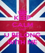 KEEP CALM CUZ U BELONG WITH ME - Personalised Poster A4 size
