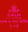 KEEP CALM cuz u  know olga  love u my bffls  :) <3 - Personalised Poster A4 size