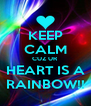 KEEP CALM CUZ UR HEART IS A RAINBOW!! - Personalised Poster A4 size