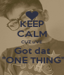 """KEEP CALM CUZ u'VE Got dat  """"ONE THING"""" - Personalised Poster A4 size"""
