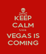 KEEP CALM CUZ VEGAS IS COMING - Personalised Poster A4 size