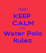 KEEP  CALM cuz Water Polo Rulez - Personalised Poster A4 size