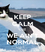 KEEP CALM 'CUZ WE AIN'T NORMAL - Personalised Poster A4 size