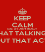 KEEP CALM CUZ WE AIN'T REALLY  BOUT THAT TALKING BITCH,  WE BOUT THAT ACTION!!  - Personalised Poster A4 size