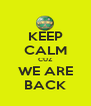 KEEP CALM CUZ WE ARE BACK - Personalised Poster A4 size
