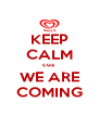 KEEP CALM cuz WE ARE COMING - Personalised Poster A4 size
