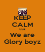 KEEP CALM Cuz We are Glory boyz - Personalised Poster A4 size