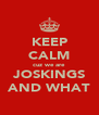 KEEP CALM cuz we are JOSKINGS AND WHAT - Personalised Poster A4 size