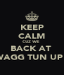 KEEP CALM CUZ WE  BACK AT  SWAGG TUN UP 2  - Personalised Poster A4 size