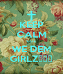 KEEP CALM CUZ WE DEM GIRLZ👯👅👄 - Personalised Poster A4 size