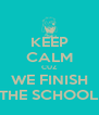 KEEP CALM CUZ WE FINISH THE SCHOOL - Personalised Poster A4 size