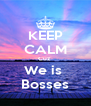KEEP CALM Cuz  We is  Bosses - Personalised Poster A4 size