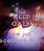 KEEP CALM cuz we jus  facebook frenz - Personalised Poster A4 size