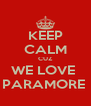 KEEP CALM CUZ WE LOVE  PARAMORE  - Personalised Poster A4 size