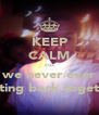 KEEP CALM cuz we never ever getting back together - Personalised Poster A4 size