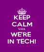 KEEP CALM CUZ WE'RE  IN TECH! - Personalised Poster A4 size
