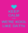 KEEP CALM CUZ WE'RE KOOL LIKE DAT!!x - Personalised Poster A4 size