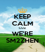 KEEP CALM CUZ WE'RE SM2ZHEN - Personalised Poster A4 size