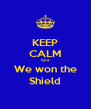 KEEP CALM Cuz We won the Shield - Personalised Poster A4 size
