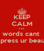 KEEP CALM cuz words cant  express ur beauty - Personalised Poster A4 size