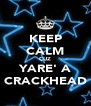 KEEP CALM CUZ YARE' A CRACKHEAD - Personalised Poster A4 size