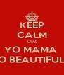KEEP CALM CUZ YO MAMA  SO BEAUTIFULL - Personalised Poster A4 size