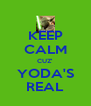 KEEP CALM CUZ'  YODA'S REAL - Personalised Poster A4 size