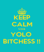 KEEP CALM CUZ YOLO  BITCHESS !! - Personalised Poster A4 size
