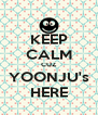 KEEP CALM CUZ YOONJU's HERE - Personalised Poster A4 size