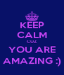 KEEP CALM CUZ YOU ARE AMAZING :) - Personalised Poster A4 size