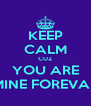 KEEP CALM CUZ YOU ARE MINE FOREVA ! - Personalised Poster A4 size