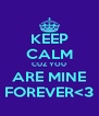 KEEP CALM CUZ YOU ARE MINE FOREVER<3 - Personalised Poster A4 size