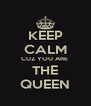 KEEP CALM CUZ YOU ARE  THE QUEEN - Personalised Poster A4 size