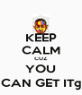 KEEP CALM CUZ YOU CAN GET IT© - Personalised Poster A4 size