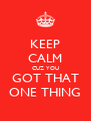 KEEP CALM CUZ YOU GOT THAT ONE THING - Personalised Poster A4 size