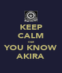 KEEP CALM cuz YOU KNOW AKIRA - Personalised Poster A4 size
