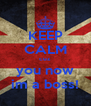 KEEP CALM cuz you now im a boss! - Personalised Poster A4 size