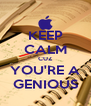 KEEP CALM CUZ YOU'RE A GENIOUS - Personalised Poster A4 size