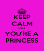 KEEP CALM CUZ YOU'RE A PRINCESS - Personalised Poster A4 size