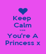 Keep  Calm cuz You're A Princess x - Personalised Poster A4 size