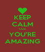 KEEP CALM CUZ YOU'RE AMAZING - Personalised Poster A4 size