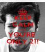 KEEP CALM CUZ YOU'RE  ONLY 21! - Personalised Poster A4 size