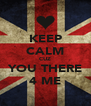 KEEP CALM CUZ YOU THERE 4 ME - Personalised Poster A4 size